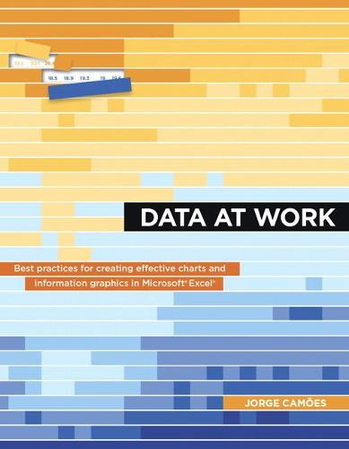 Data at Work: Best practices for creating effective charts and information graphics in Microsoft Excel (Paperback)
