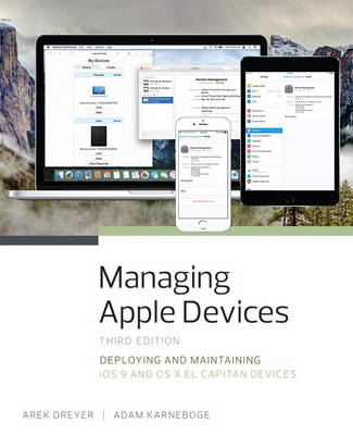 Managing Apple Devices: Deploying and Maintaining iOS 9 and OS X El Capitan Devices (Paperback)