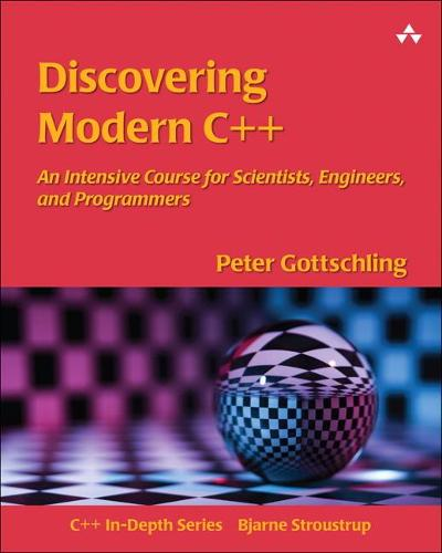 Discovering Modern C++: An Intensive Course for Scientists, Engineers, and Programmers - C++ In-Depth Series (Paperback)