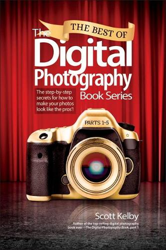 The Best of The Digital Photography Book Series: The step-by-step secrets for how to make your photos look like the pros'! (Paperback)