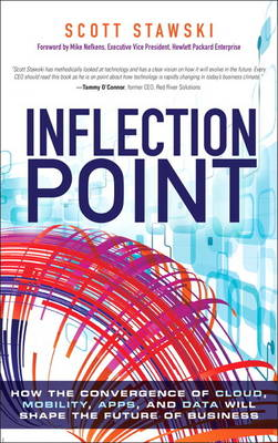 Inflection Point: How the Convergence of Cloud, Mobility, Apps, and Data Will Shape the Future of Business (Hardback)