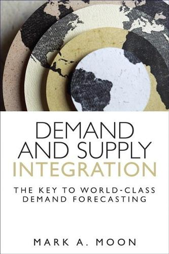 Demand and Supply Integration: The Key to World-Class Demand Forecasting (Paperback)