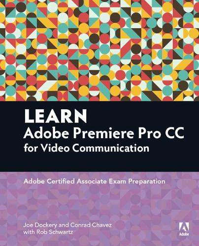 Learn Adobe Premiere Pro CC for Video Communication: Adobe Certified Associate Exam Preparation (Paperback)