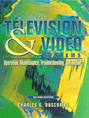 Television and Video Systems: Operation, Maintenance, Troubleshooting, and Repair (Hardback)