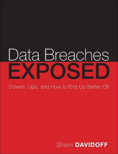 Data Breaches Exposed: Downs, Ups, and How to End Up Better Off (Paperback)