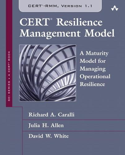 CERT Resilience Management Model (CERT-RMM) (paperback): A Maturity Model for Managing Operational Resilience (Paperback)