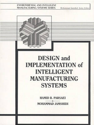 Design and Implementation of Intelligent Manufacturing Systems: From Expert Systems, Neural Networks, to Fuzzy Logic (Paperback)