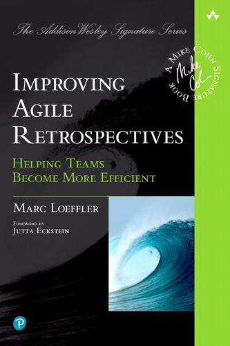 Improving Agile Retrospectives: Helping Teams Become More Efficient (Paperback)