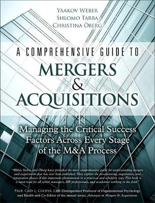 A Comprehensive Guide to Mergers & Acquisitions (paperback): Managing the Critical Success Factors Across Every Stage of the M&A Process (Paperback)