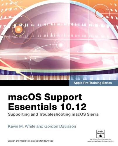 macOS Support Essentials 10.12 - Apple Pro Training Series: Supporting and Troubleshooting macOS Sierra - Apple Pro Training