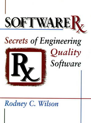 Software RX: Secrets of Engineering Quality Software (Paperback)