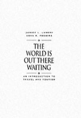 The World Is Out There Waiting: An Introduction to Travel and Tourism (Paperback)
