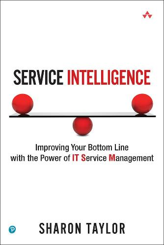 Service Intelligence: Improving Your Bottom Line with the Power of IT Service Management (Paperback) (Paperback)