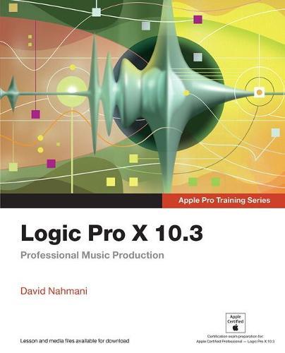 Logic Pro X 10.3 - Apple Pro Training Series: Professional Music Production - Apple Pro Training (Paperback)