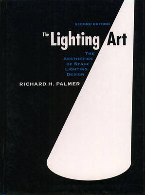 The Lighting Art: The Aesthetics of Stage Lighting Design (Hardback)
