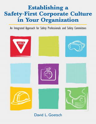 Establishing a Safety-First Corporate Culture in Your Organization: An Integrated Approach for Safety Professionals and Safety Committees (Paperback)