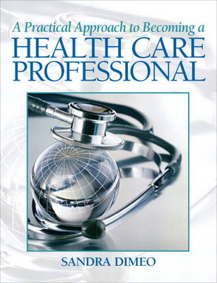 A Practical Approach Becoming a Health Care Professional (Paperback)