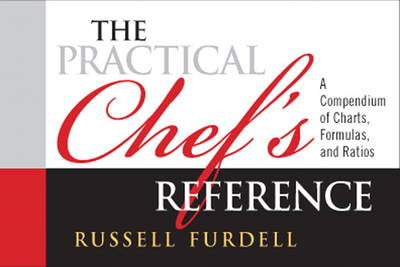 The Practical Chef's Reference: A Compendium of Charts, Formulas and Ratios (Paperback)