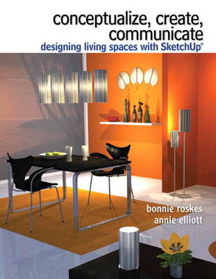 Conceptualize, Create, Communicate: Designing Living Spaces with Google SketchUp (Paperback)