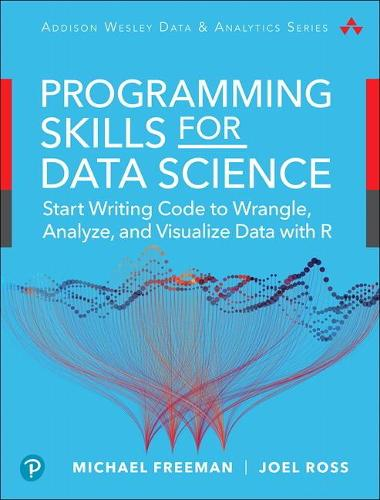 Programming Skills for Data Science: Start Writing Code to Wrangle, Analyze, and Visualize Data with R (Paperback)