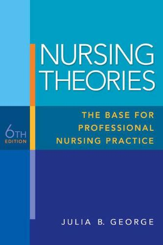 Nursing Theories: The Base for Professional Nursing Practice (Paperback)