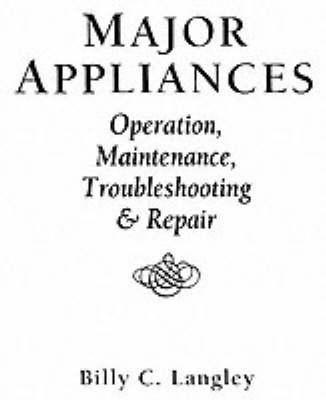 Major Appliances: Operation, Maintenance, Troubleshooting And Repair (Paperback)