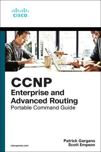 CCNP and CCIE Enterprise Core & CCNP Advanced Routing Portable Command Guide: All ENCOR (350-401) and ENARSI (300-410) Commands in One Compact, Portable Resource (Paperback)