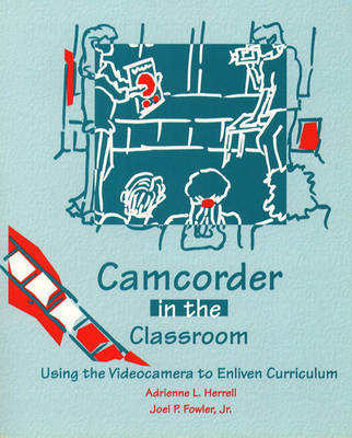 Camcorder in the Classroom: Using the Videocamera to Enliven Curriculum (Paperback)