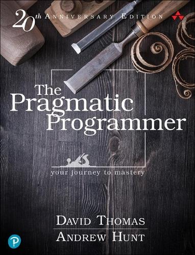 The Pragmatic Programmer: your journey to mastery, 20th Anniversary Edition (Hardback)