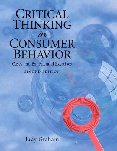 Critical Thinking in Consumer Behavior: Cases and Experiential Exercises (Paperback)