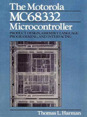 The Motorola MC68332 Microcontroller: Product Design, Assembly Language Programming and Interfacing (Hardback)