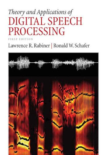 Theory and Applications of Digital Speech Processing: United States Edition (Hardback)