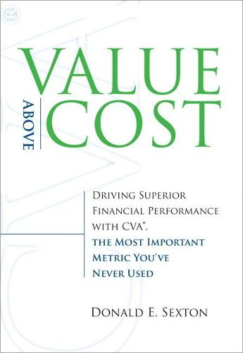 Value Above Cost: Driving Superior Financial Performance with CVA, the Most Important Metric You've Never Used (Hardback)