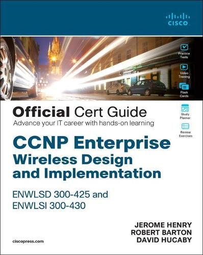 CCNP Enterprise Wireless Design ENWLSD 300-425 and Implementation ENWLSI 300-430 Official Cert Guide: Designing & Implementing Cisco Enterprise Wireless Networks - Certification Guide