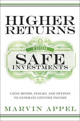 Higher Returns from Safe Investments: Using Bonds, Stocks, and Options to Generate Lifetime Income (Hardback)