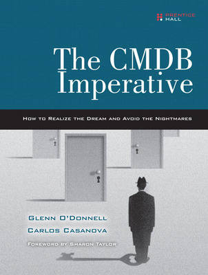 The CMDB Imperative: How to Realize the Dream and Avoid the Nightmares: How to Realize the Dream and Avoid the Nightmares (Hardback)