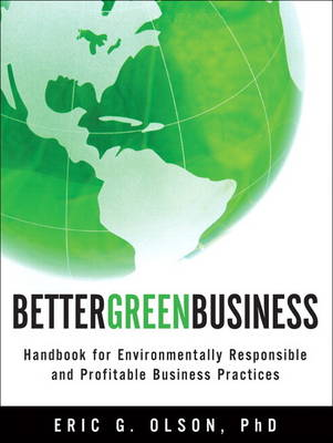 Better Green Business: Handbook for Environmentally Responsible and Profitable Business Practices (Hardback)