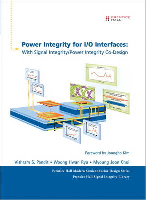 Power Integrity for I/O Interfaces: With Signal Integrity/ Power Integrity Co-Design (Hardback)