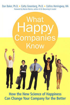 What Happy Companies Know: How the New Science of Happiness Can Change Your Company for the Better (Paperback)