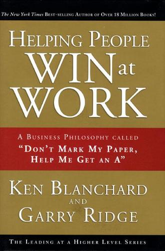 "Helping People Win at Work: A Business Philosophy Called ""Don't Mark My Paper, Help Me Get an A"" (Hardback)"