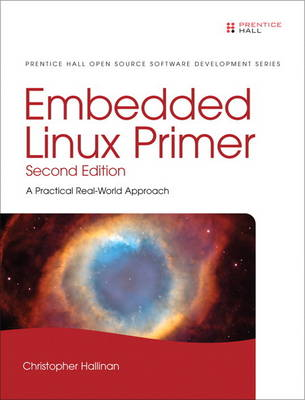 Embedded Linux Primer: A Practical Real-World Approach (Paperback)