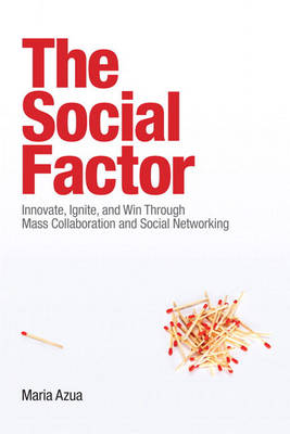 The Social Factor: Innovate, Ignite, and Win through Mass Collaboration and Social Networking (Paperback)