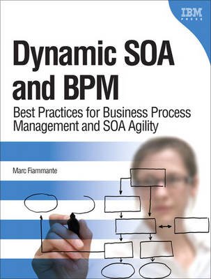 Dynamic SOA and BPM: Best Practices for Business Process Management and SOA Agility (Hardback)