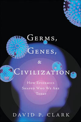 Germs, Genes, & Civilization: How Epidemics Shaped Who We Are Today (Hardback)