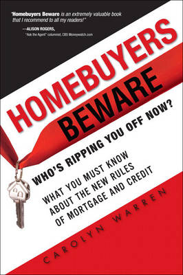 Homebuyers Beware: Who?s Ripping You Off Now?--What You Must Know About the New Rules of Mortgage and Credit (Paperback)