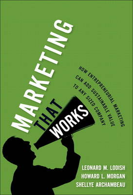 Marketing That Works: How Entrepreneurial Marketing Can Add Sustainable Value to Any Sized Company (paperback) (Paperback)