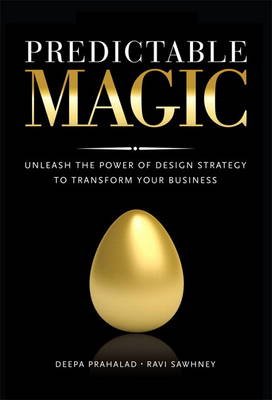 Predictable Magic: Unleash the Power of Design Strategy to Transform Your Business (Hardback)