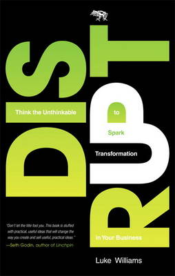 Disrupt: Think the Unthinkable to Spark Transformation in Your Business (Hardback)