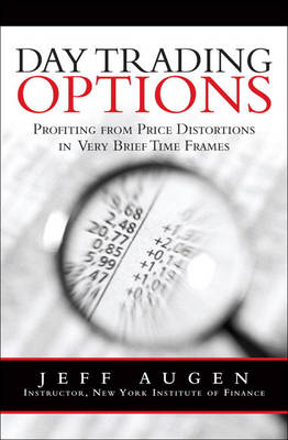Day Trading Options: Profiting from Price Distortions in Very Brief Time Frames (Hardback)