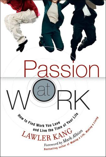 Passion at Work: How to Find Work You Love and Live the Time of Your Life (paperback) (Paperback)